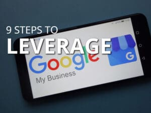 9 Steps to Leverage Google My Business