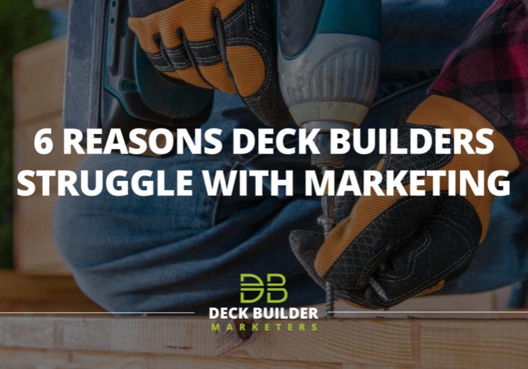6 Reasons Deck Builders Struggle With Marketing - Website (2)